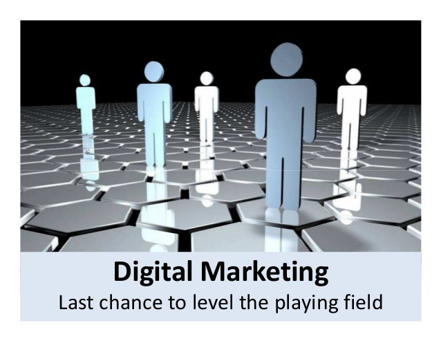 Digital Marketing Last chance to level the playing field