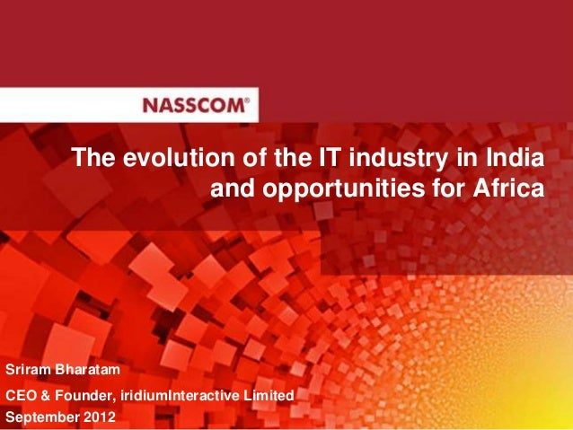 The evolution of the IT industry in India                    and opportunities for AfricaSriram BharatamCEO & Founder, iri...