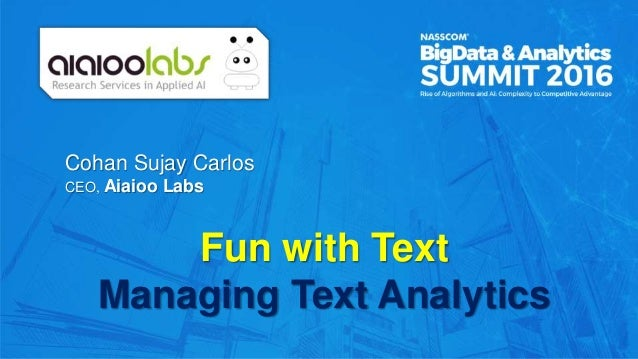 Cohan Sujay Carlos CEO, Aiaioo Labs Fun with Text Managing Text Analytics