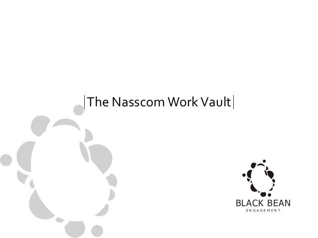 The Nasscom Work Vault  BLACK BEAN E N G A G E M E N T