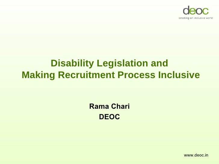 Disability Legislation and  Making Recruitment Process Inclusive Rama Chari DEOC www.deoc.in