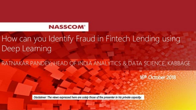 How can you Identify Fraud in Fintech Lending using Deep Learning RATNAKAR PANDEY, HEAD OF INDIA ANALYTICS & DATA SCIENCE,...