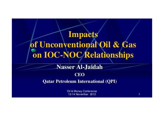 Oil & Money Conference 13-14 November 2012 1 Impacts of Unconventional Oil & Gas on IOC-NOC Relationships Nasser Al-Jaidah...