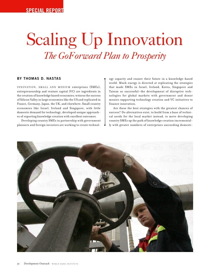 SPECIAL REPORT            Scaling Up Innovation                      The GoForward Plan to Prosperity  BY THOMAS D. NASTAS...