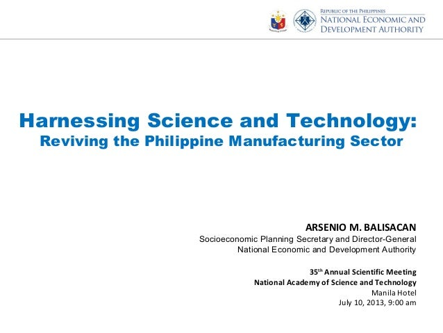 Harnessing Science and Technology: Reviving the Philippine Manufacturing Sector ARSENIO M. BALISACAN Socioeconomic Plannin...