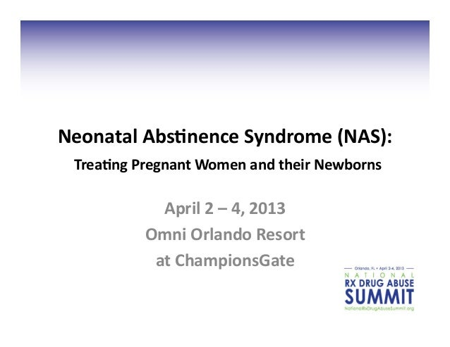 Neonatal	  Abs,nence	  Syndrome	  (NAS):	   	  Trea,ng	  Pregnant	  Women	  and	  their	  Newborns	                    Apr...