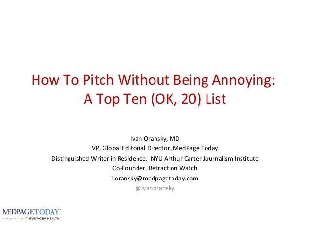 How To Pitch Without Being Annoying: A Top Ten (OK, 20) List Ivan Oransky, MD VP, Global Editorial Director, MedPage Today...