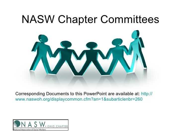 NASW Chapter Committees     Corresponding Documents to this PowerPoint are available at: http:// www.naswoh.org/displaycom...
