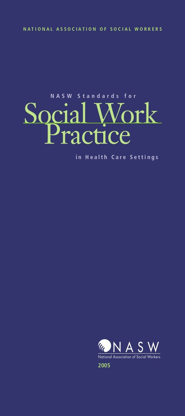 NATIONAL ASSOCIATION OF SOCIAL WORKERS       NASW   Standards    forSocial Work Practice              in Health Care Setti...