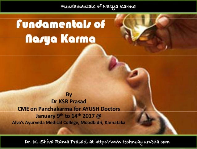 Fundamentals of Nasya Karma Fundamentals of Nasya KarmaNasya Karma BBy DrKSRPrasad CMEonPanchakarma forAYUSHDoctors...