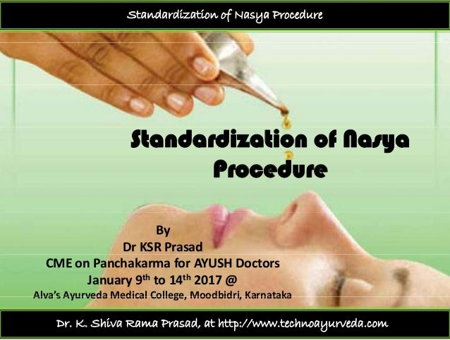 Standardization of Nasya Procedure Standardization of Nasya ProcedureProcedure By  Dr KSR Prasad CME on Panchakarma for AY...