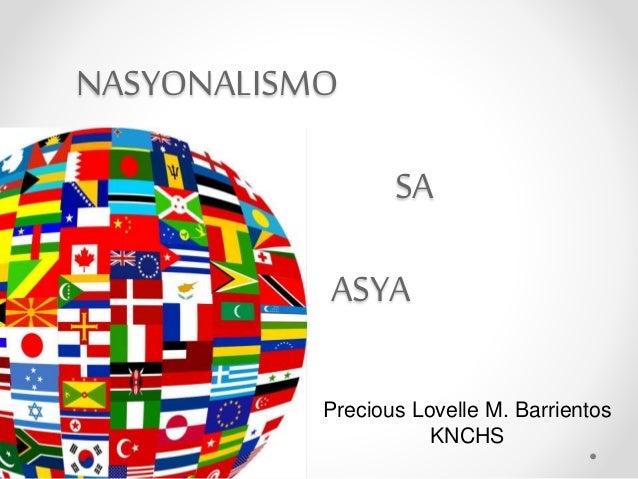 NASYONALISMO  SA  ASYA  Precious Lovelle M. Barrientos  KNCHS