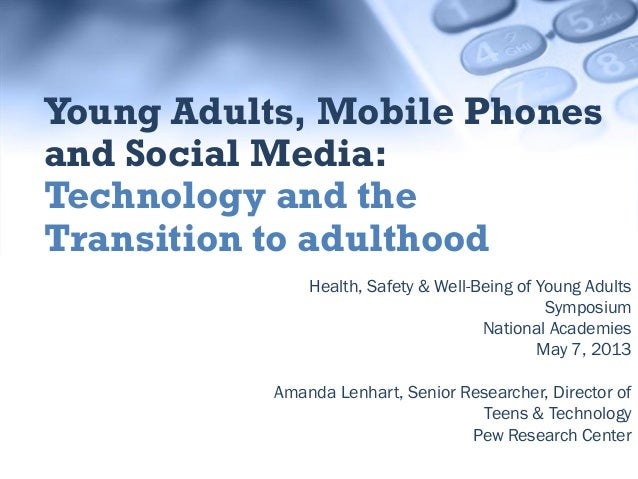 Health, Safety & Well-Being of Young AdultsSymposiumNational AcademiesMay 7, 2013Amanda Lenhart, Senior Researcher, Direct...
