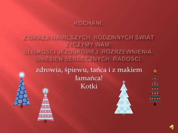 Kochani,z okazji namilszych, rodzinnych świąt życzymy Wam:bliskości Jezuskowej, rozrzewnienia, uniesień serdecznych, radoś...
