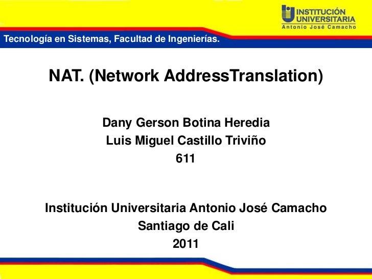 Tecnología en Sistemas, Facultad de Ingenierías.          NAT. (Network AddressTranslation)                     Dany Gerso...