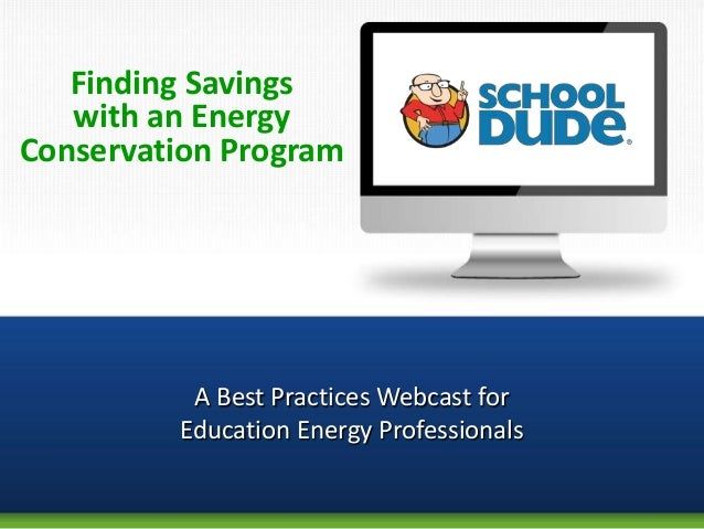 Finding Savings   with an EnergyConservation Program          A Best Practices Webcast for         Education Energy Profes...