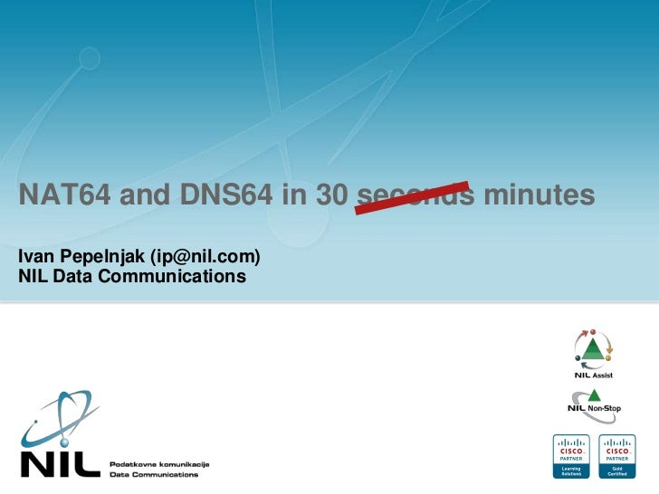 NAT64 and DNS64 in 30 seconds minutes<br />Ivan Pepelnjak (ip@nil.com)NIL Data Communications<br />