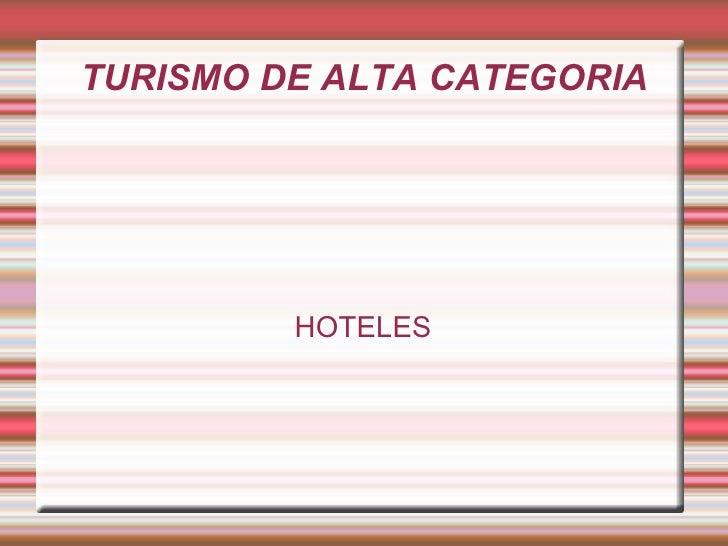 TURISMO DE ALTA CATEGORIA HOTELES