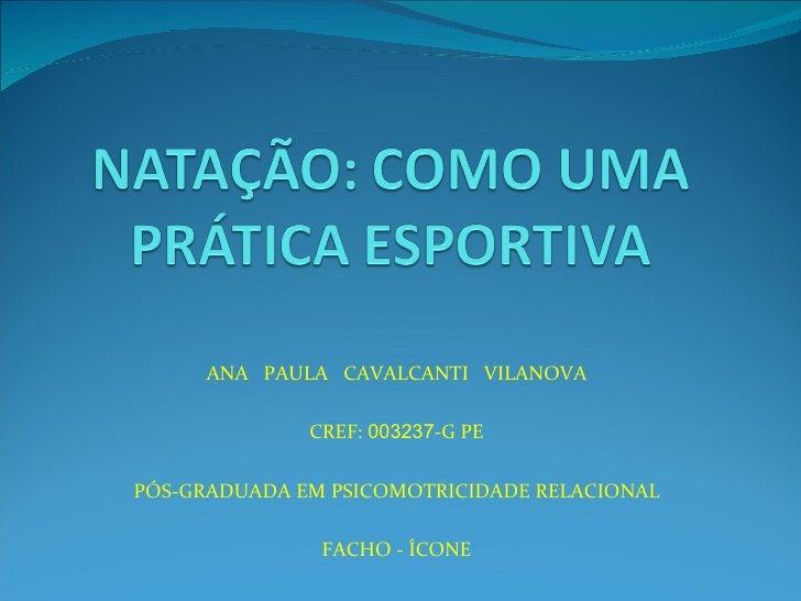 ANA  PAULA  CAVALCANTI  VILANOVA CREF:  003237 -G PE PÓS-GRADUADA EM PSICOMOTRICIDADE RELACIONAL FACHO - ÍCONE