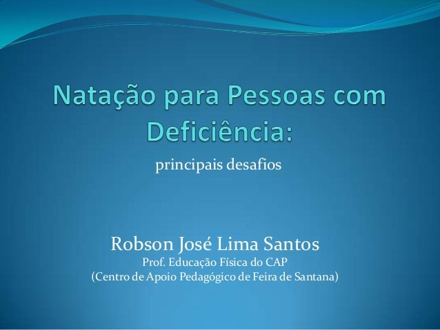 principais desafiosRobson José Lima SantosProf. Educação Física do CAP(Centro de Apoio Pedagógico de Feira de Santana)