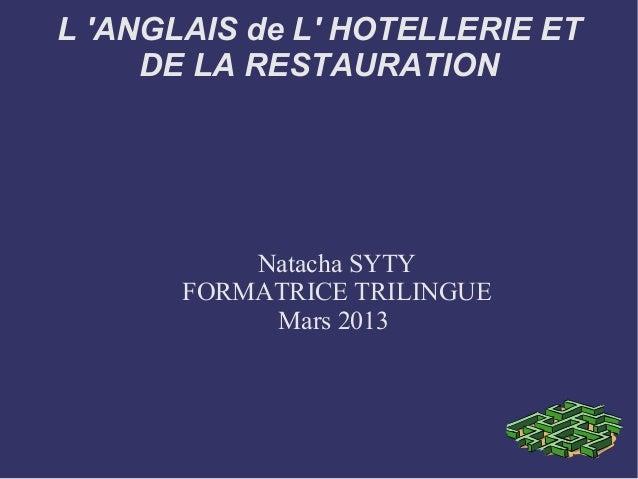 L ANGLAIS de L HOTELLERIE ET     DE LA RESTAURATION           Natacha SYTY       FORMATRICE TRILINGUE            Mars 2013