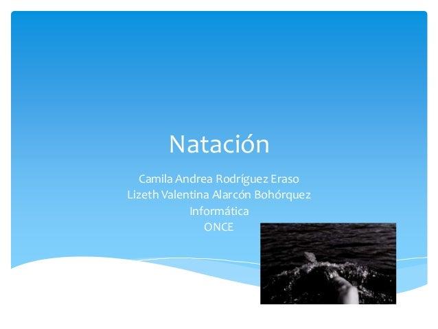 Natación Camila Andrea Rodríguez Eraso Lizeth Valentina Alarcón Bohórquez Informática ONCE