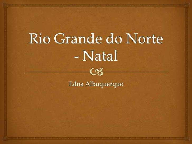 Rio Grande do Norte - Natal<br />Edna Albuquerque<br />