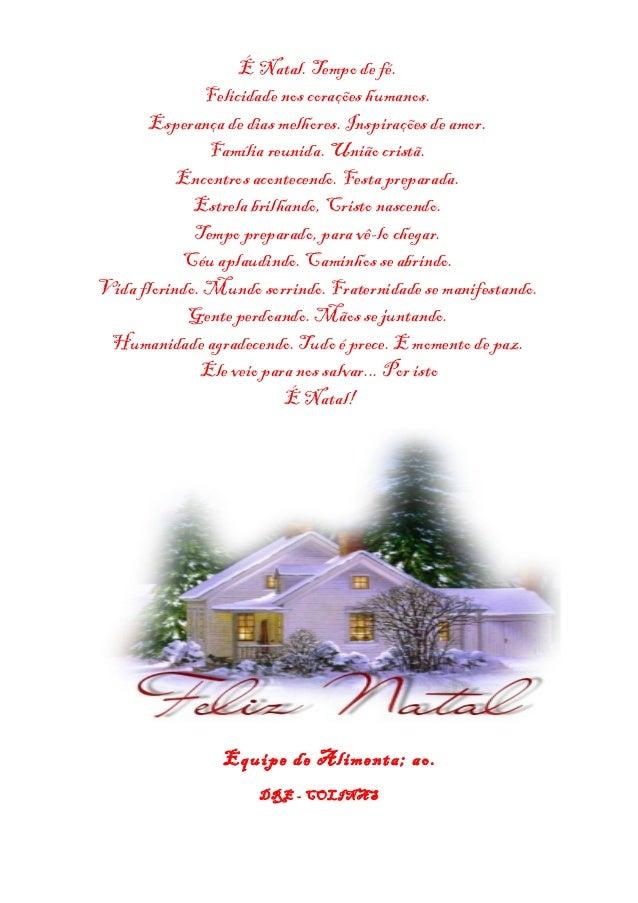 É Natal. Tempo de fé. Felicidade nos corações humanos. Esperança de dias melhores. Inspirações de amor. Família reunida. U...