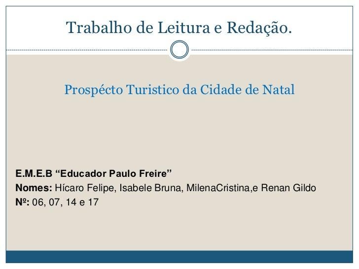 """Trabalho de Leitura e Redação.          Prospécto Turistico da Cidade de NatalE.M.E.B """"Educador Paulo Freire''Nomes: Hícar..."""