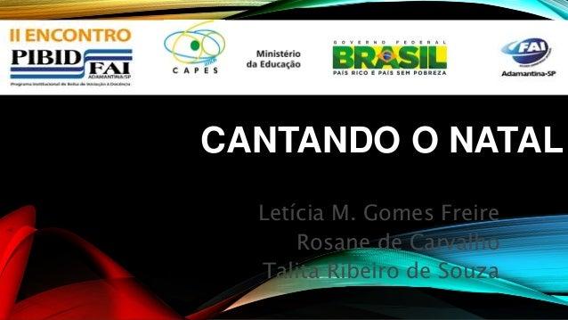 CANTANDO O NATAL  Letícia M. Gomes Freire  Rosane de Carvalho  Talita Ribeiro de Souza