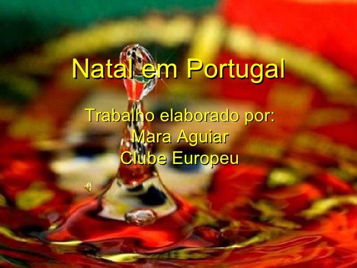 Natal em Portugal Trabalho elaborado por: Mara Aguiar Clube Europeu