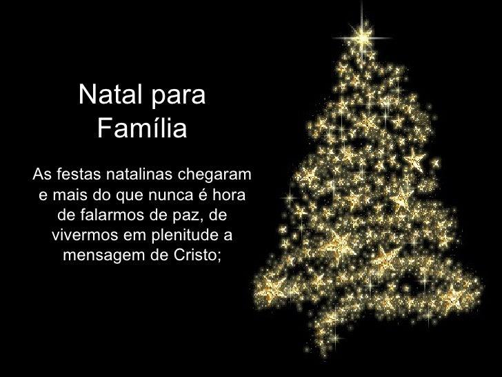 Natal para Família As festas natalinas chegaram e mais do que nunca é hora de falarmos de paz, de vivermos em plenitude a ...