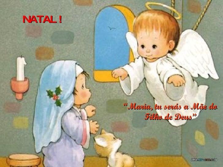 """"""" Maria, tu serás a Mãe do Filho de Deus"""" NATAL !"""