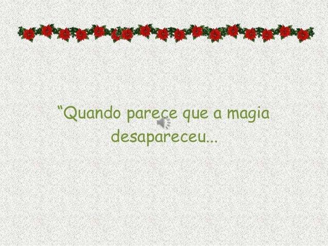 """""""Quando parece que a magia      desapareceu..."""