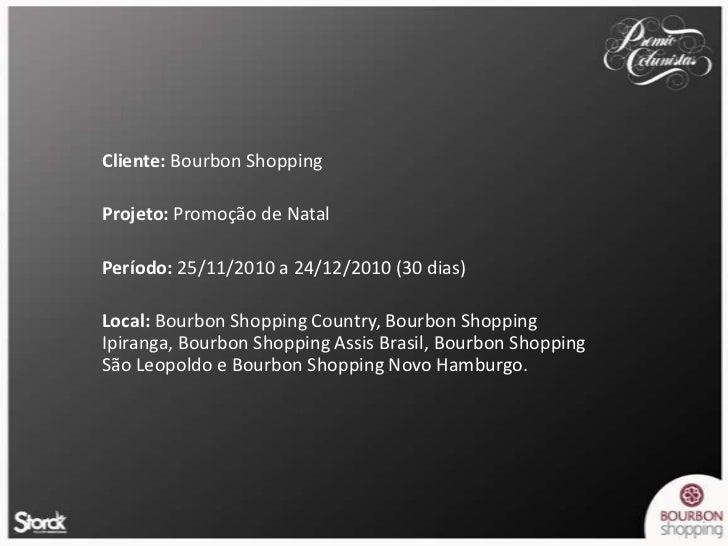 Cliente: Bourbon Shopping<br />Projeto: Promoção de Natal<br />Período: 25/11/2010 a 24/12/2010 (30 dias)<br />Local:Bourb...