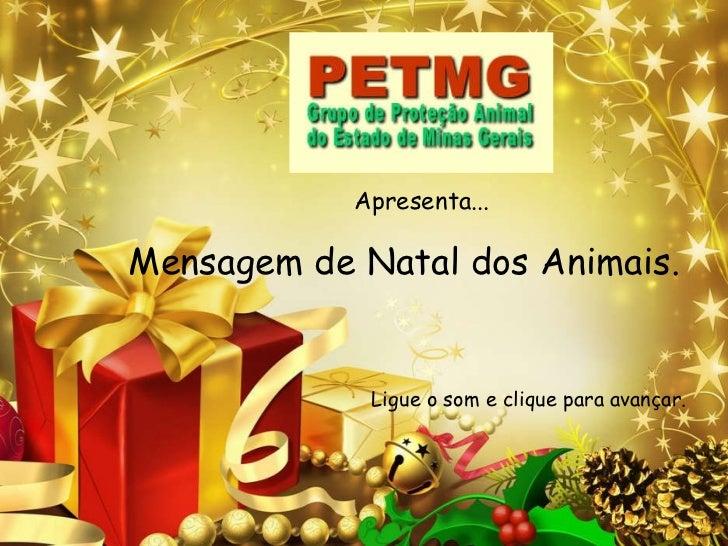 Mensagem de Natal dos Animais. Ligue o som e clique para avançar. Apresenta...