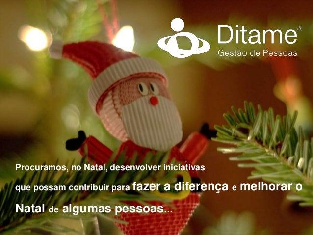 Procuramos, no Natal, desenvolver iniciativas que possam contribuir para fazer a diferença e melhorar o Natal de algumas p...