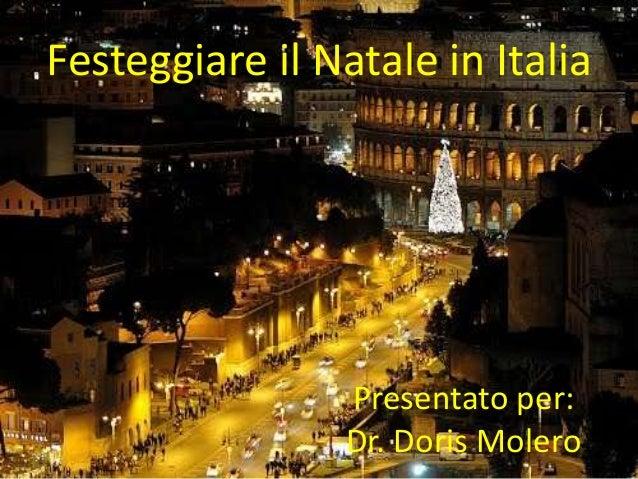 Festeggiare il Natale in Italia  Presentato per:  Dr. Doris Molero