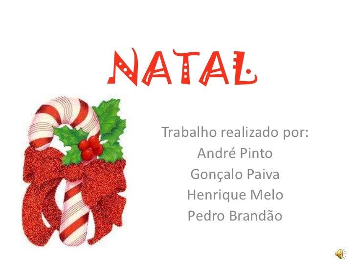 NATAL Trabalho realizado por:      André Pinto     Gonçalo Paiva     Henrique Melo     Pedro Brandão