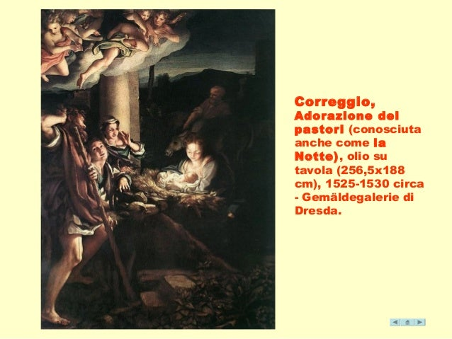 Correggio,  Adorazione dei  pastori (conosciuta  anche come la  Notte), olio su  tavola (256,5x188  cm), 1525-1530 circa  ...