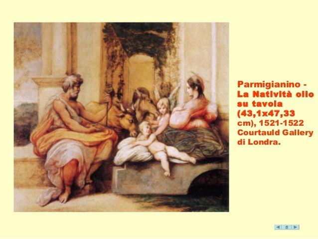 Parmigianino -  La Natività olio  su tavola  (43,1x47,33  cm), 1521-1522  Courtauld Gallery  di Londra.