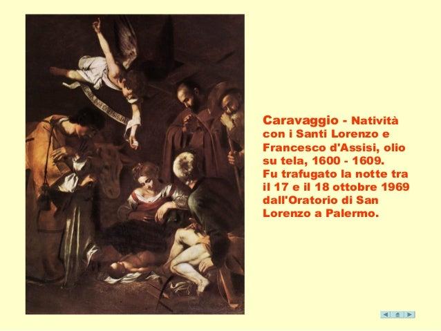 Caravaggio - Natività  con i Santi Lorenzo e  Francesco d'Assisi, olio  su tela, 1600 - 1609.  Fu trafugato la notte tra  ...
