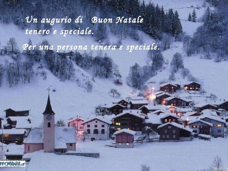 Un augurio di  Buon Natale  tenero e speciale. Per una persona tenera e speciale.