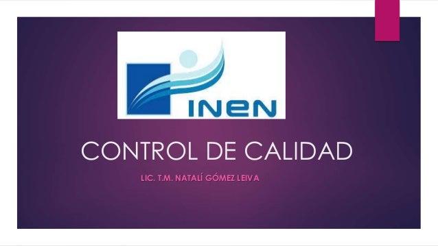 CONTROL DE CALIDAD LIC. T.M. NATALÍ GÓMEZ LEIVA