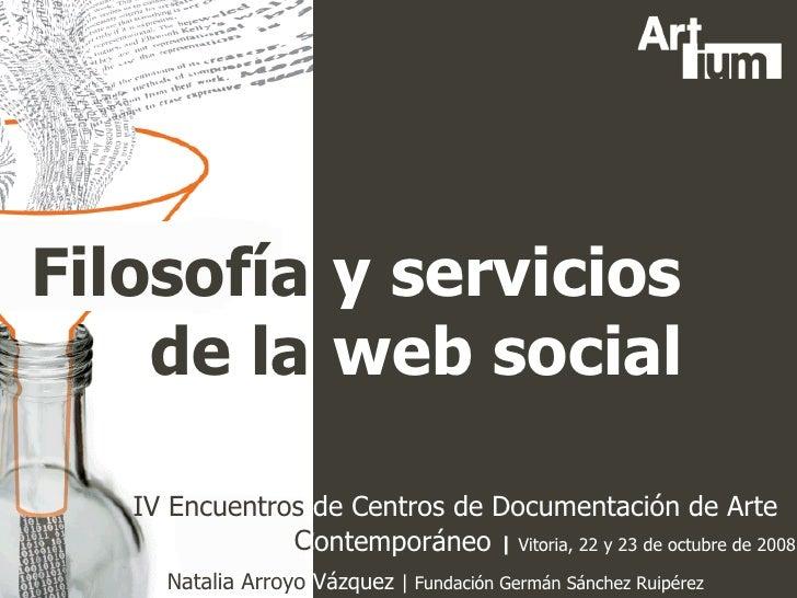 Filosofía y servicios de la web social IV Encuentros de Centros de Documentación de Arte Contemporáneo  |  Vitoria, 22 y 2...