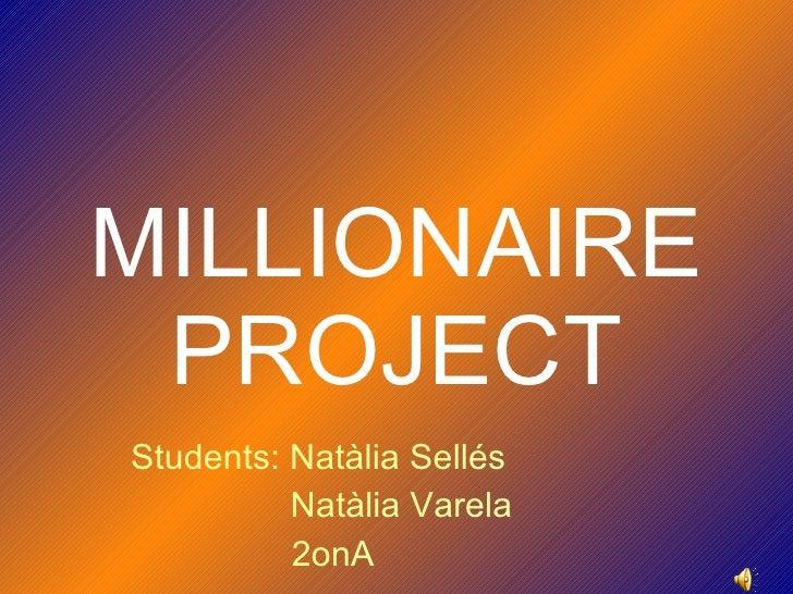MILLIONAIRE PROJECT Students: Natàlia Sellés Natàlia Varela 2onA