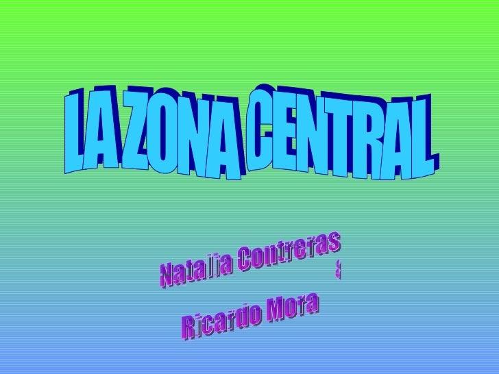 LA ZONA CENTRAL Natalia Contreras & Ricardo Mora