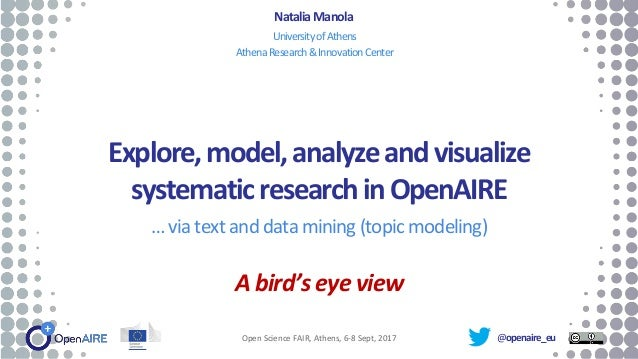 @openaire_eu Explore,model,analyzeandvisualize systematicresearchinOpenAIRE … via text and data mining (topic modeling) A ...