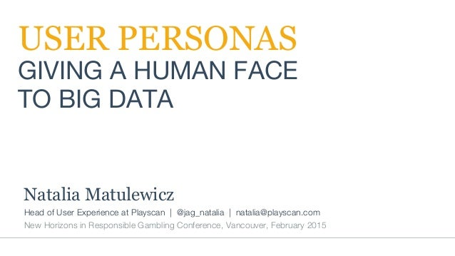 Head of User Experience at Playscan | @jag_natalia | natalia@playscan.com New Horizons in Responsible Gambling Conferenc...