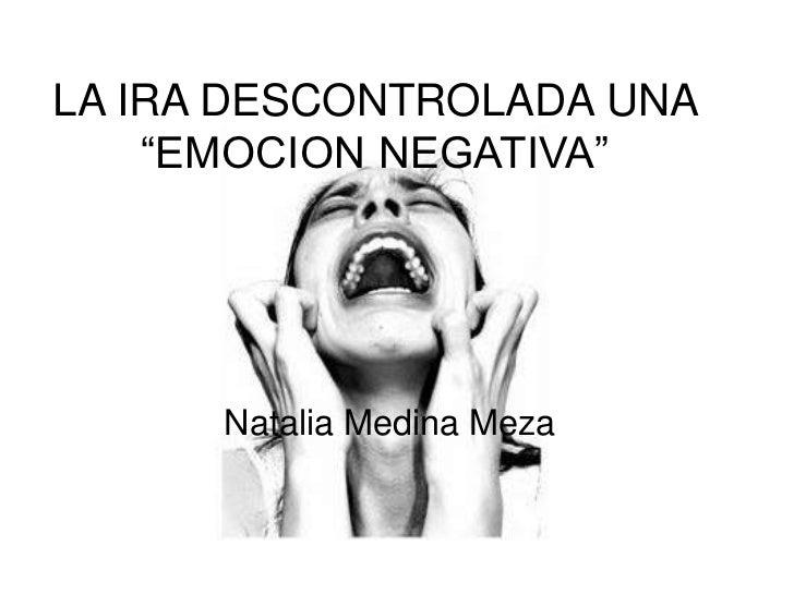"LA IRA DESCONTROLADA UNA ""EMOCION NEGATIVA""<br />Natalia Medina Meza<br />"